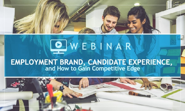 ON DEMAND: Employment Brand, Candidate Experience, And How To Gain Competitive Edge