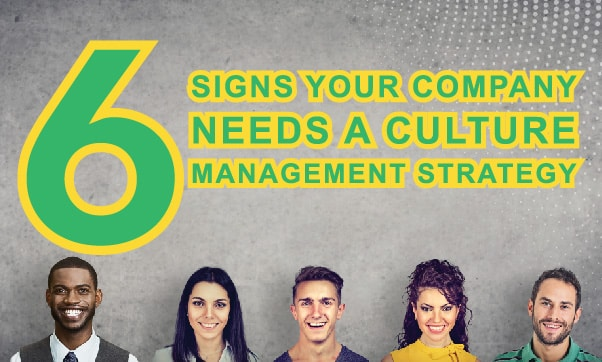 6 Signs Your Company Needs a Culture Management Strategy