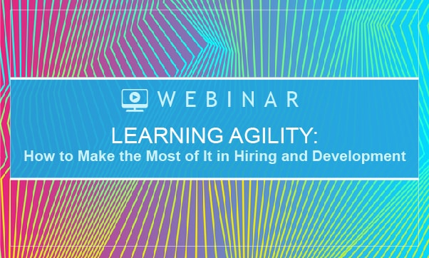 ON DEMAND: Learning Agility: How To Make The Most Of It In Hiring And Development