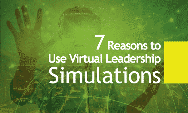 7 Reasons To Use Virtual Leadership Simulation