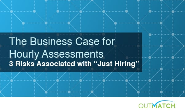 The Business Case For Hourly Assessments