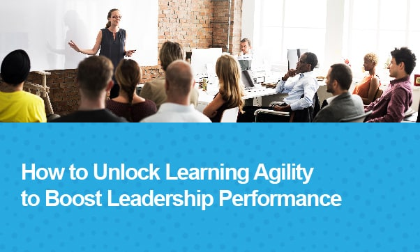 How To Unlock Learning Agility To Boost Leadership Performance