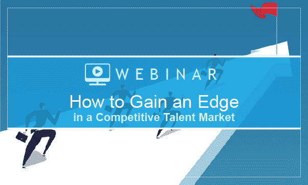 ON DEMAND: How To Gain An Edge In The Competitive Talent Market
