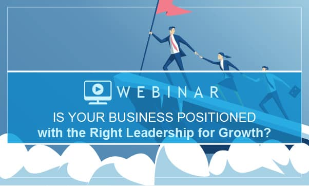 Is Your Business Positioned With The Right Leadership For Growth?