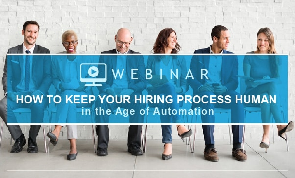 How To Keep Your Hiring Process Human In The Age Of Automation