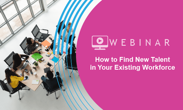 How To Find New Talent In Your Existing Workforce