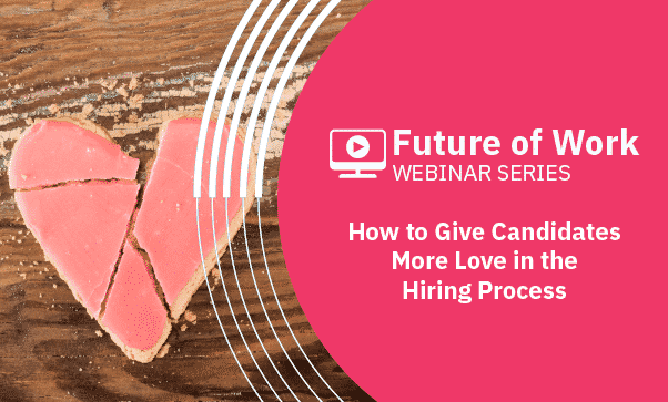 How To Give Candidates More Love In The Hiring Process